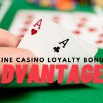 Advantages of Online Casino Loyalty Bonuses