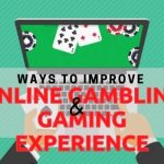 Ways to Improve Your Online Gambling & Gaming Experience
